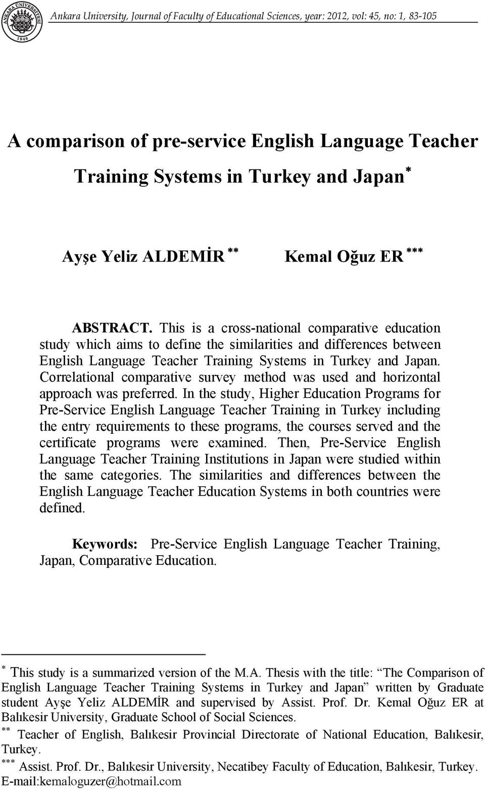 This is a cross-national comparative education study which aims to define the similarities and differences between English Language Teacher Training Systems in Turkey and Japan.