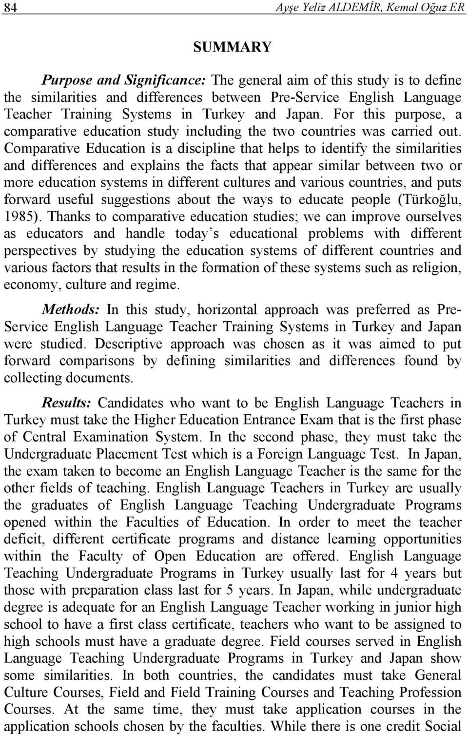 Comparative Education is a discipline that helps to identify the similarities and differences and explains the facts that appear similar between two or more education systems in different cultures