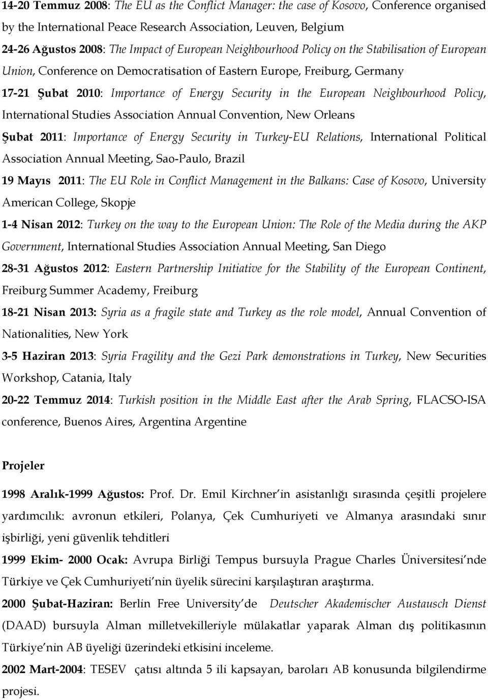 Neighbourhood Policy, International Studies Association Annual Convention, New Orleans Şubat 2011: Importance of Energy Security in Turkey-EU Relations, International Political Association Annual