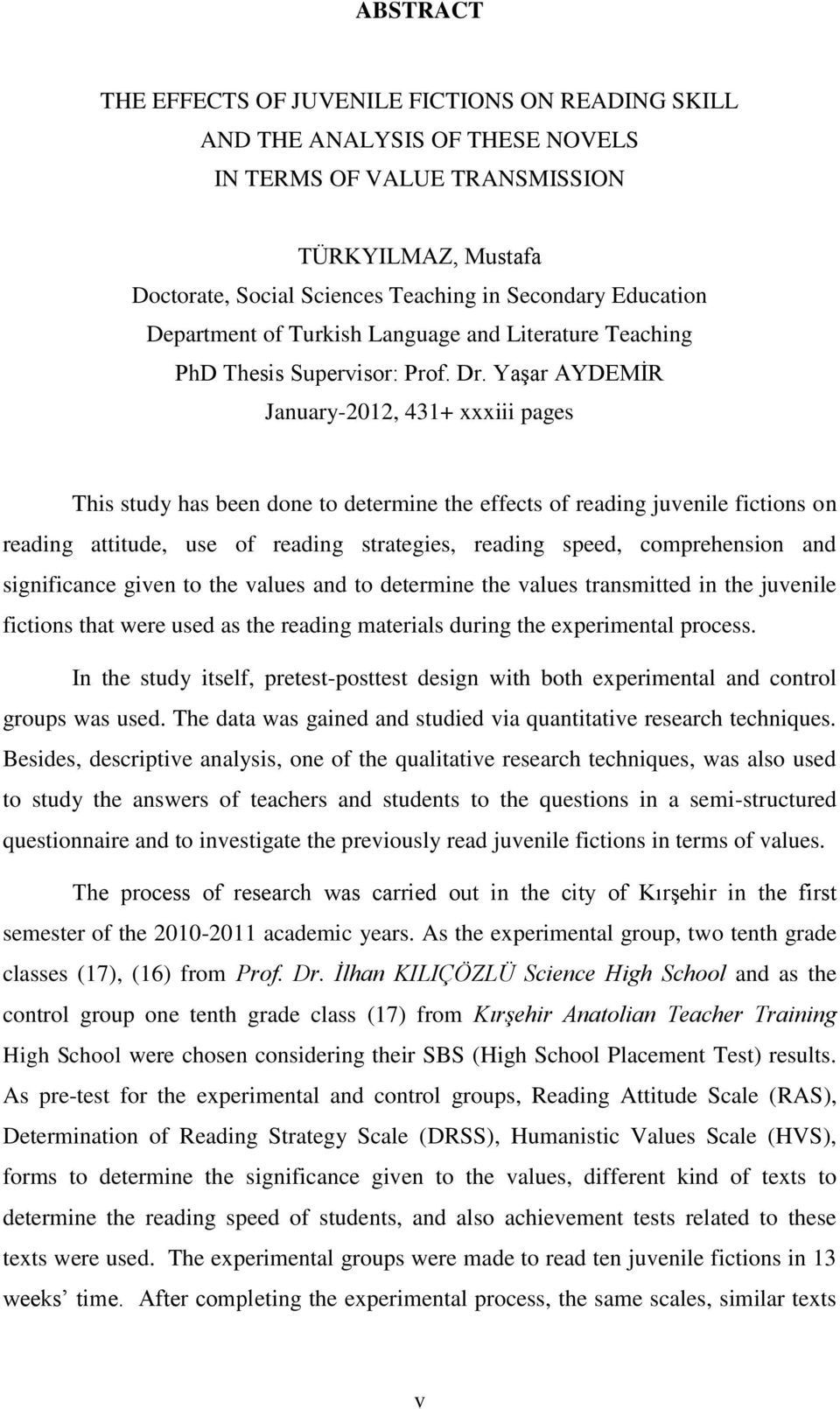 Yaşar AYDEMİR January-2012, 431+ xxxiii pages This study has been done to determine the effects of reading juvenile fictions on reading attitude, use of reading strategies, reading speed,