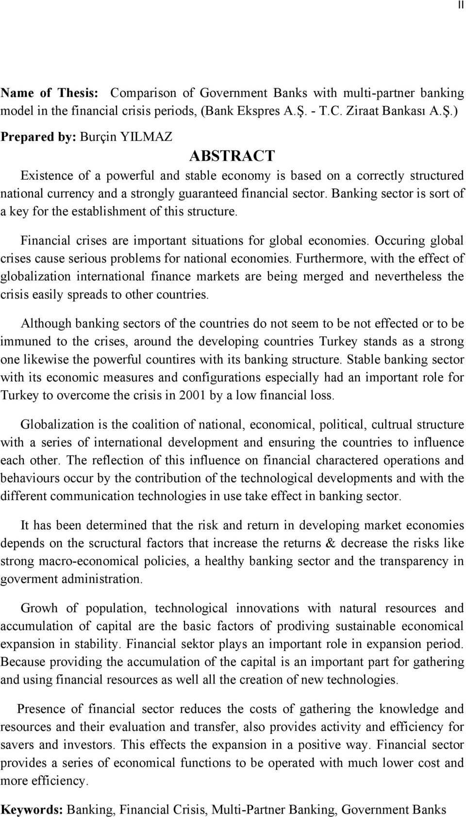 ) Prepared by: Burçin YILMAZ ABSTRACT Existence of a powerful and stable economy is based on a correctly structured national currency and a strongly guaranteed financial sector.
