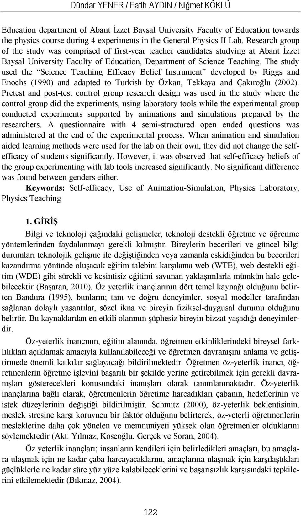 The study used the Science Teaching Efficacy Belief Instrument developed by Riggs and Enochs (1990) and adapted to Turkish by Özkan, Tekkaya and Çakıroğlu (2002).