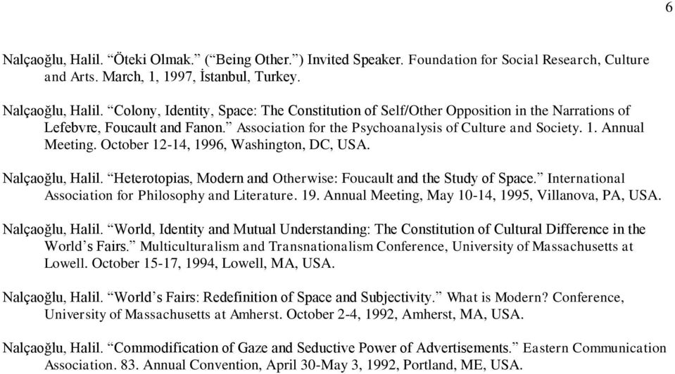 Heterotopias, Modern and Otherwise: Foucault and the Study of Space. International Association for Philosophy and Literature. 19. Annual Meeting, May 10-14, 1995, Villanova, PA, USA. Nalçaoğlu, Halil.