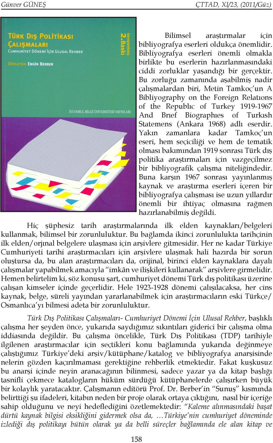 Bu zorluğu zamanında aşabilmiş nadir çalışmalardan biri, Metin Tamkoç un A Bibliyography on the Foreign Relatıons of the Republıc of Turkey 1919-1967 And Brıef Biographıes of Turkısh Statemens