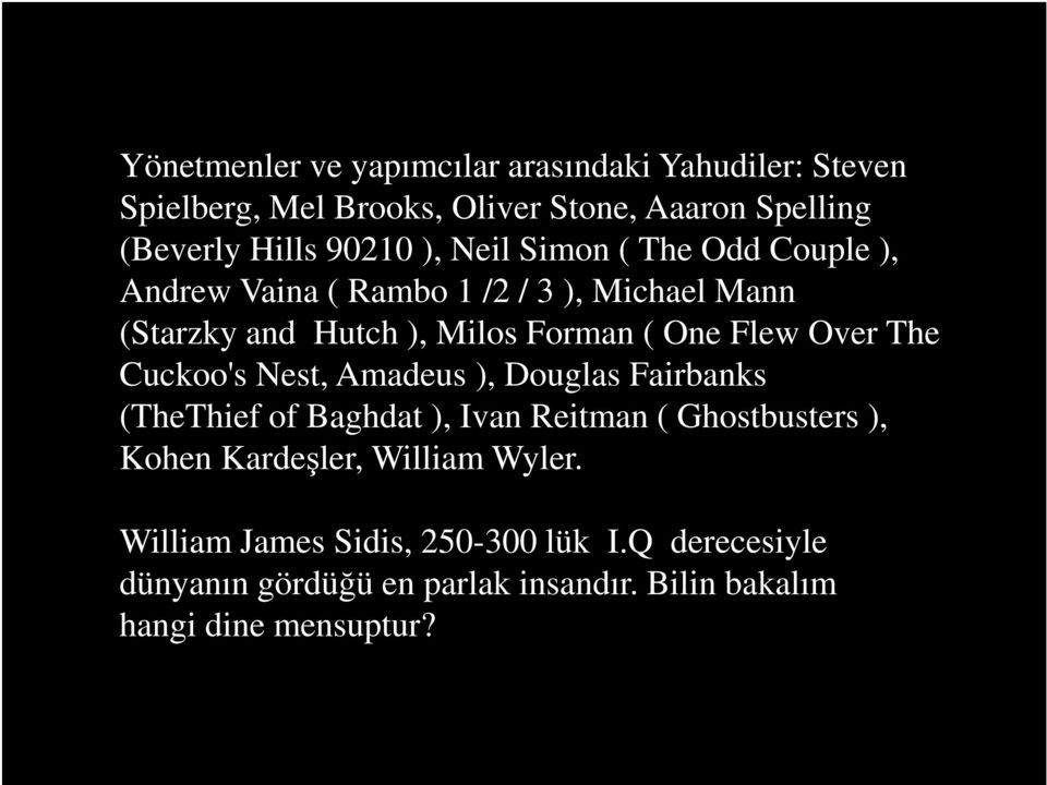 Over The Cuckoo's Nest, Amadeus ), Douglas Fairbanks (TheThief of Baghdat ), Ivan Reitman ( Ghostbusters ), Kohen Kardeşler,