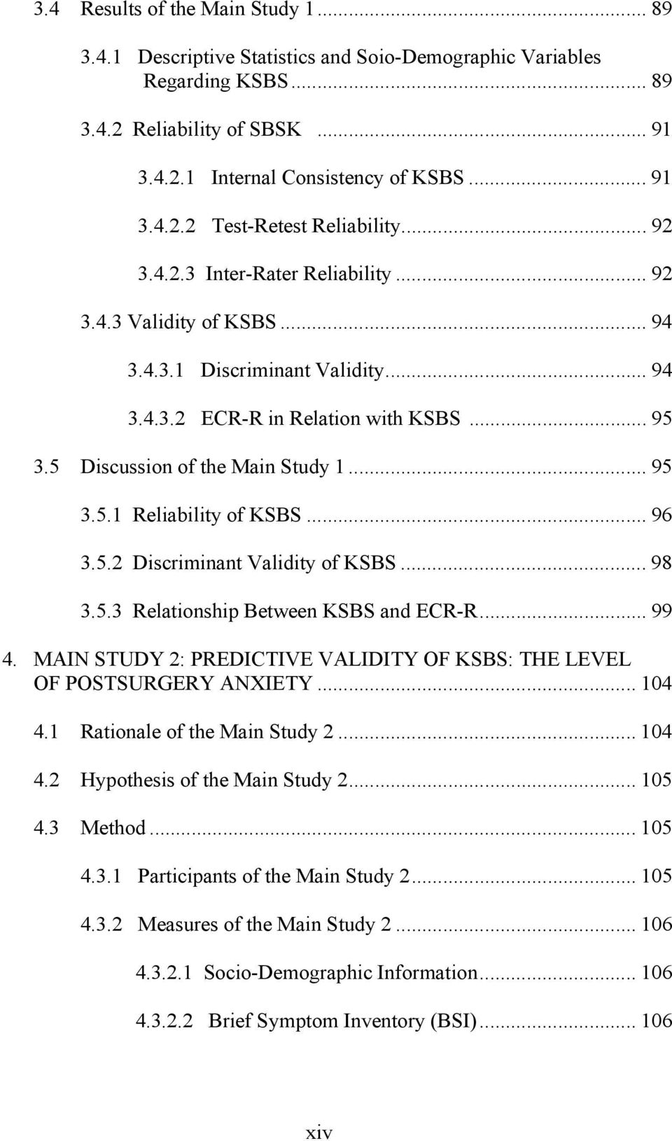 .. 96 3.5.2 Discriminant Validity of KSBS... 98 3.5.3 Relationship Between KSBS and ECR-R... 99 4. MAIN STUDY 2: PREDICTIVE VALIDITY OF KSBS: THE LEVEL OF POSTSURGERY ANXIETY... 104 4.