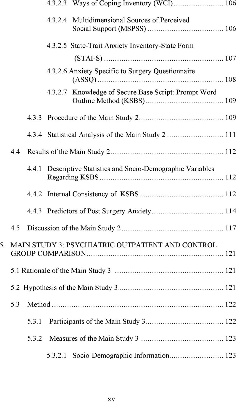 4 Results of the Main Study 2... 112 4.4.1 Descriptive Statistics and Socio-Demographic Variables Regarding KSBS... 112 4.4.2 Internal Consistency of KSBS... 112 4.4.3 Predictors of Post Surgery Anxiety.
