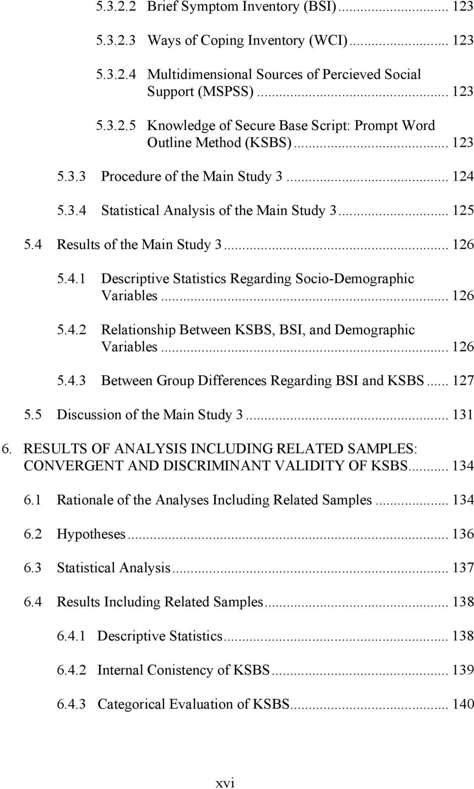 .. 126 5.4.2 Relationship Between KSBS, BSI, and Demographic Variables... 126 5.4.3 Between Group Differences Regarding BSI and KSBS... 127 5.5 Discussion of the Main Study 3... 131 6.