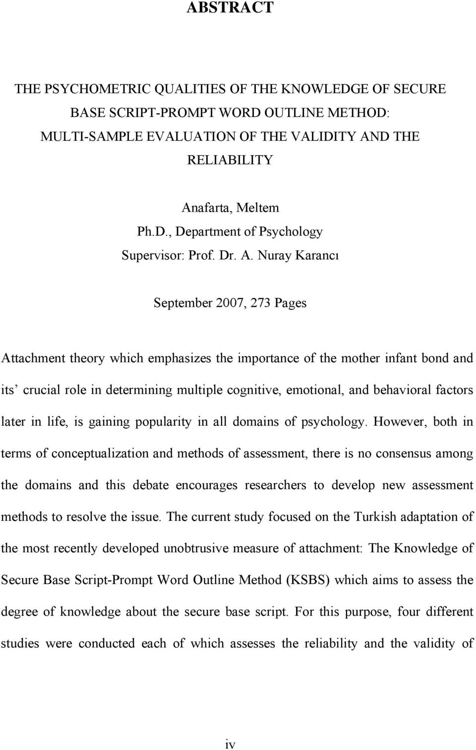 Nuray Karancı September 2007, 273 Pages Attachment theory which emphasizes the importance of the mother infant bond and its crucial role in determining multiple cognitive, emotional, and behavioral