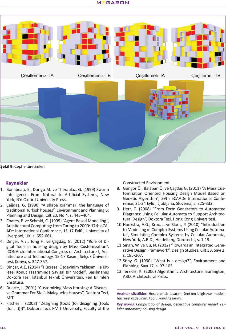 (1999) Agent Based Modelling, Architectural Computing: from Turing to 2000: 17th eca- ADe International Conference, 15-17 Eylül, University of Liverpool, UK, s. 652-661. 4. Dinçer, A.E., Tong H.
