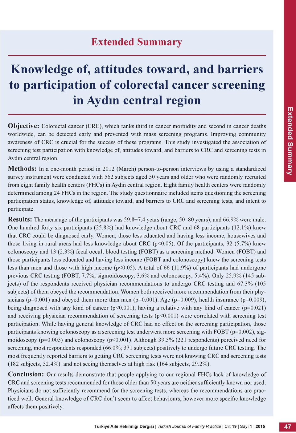 This study investigated the association of screening test participation with knowledge of, attitudes toward, and barriers to CRC and screening tests in Aydın central region.