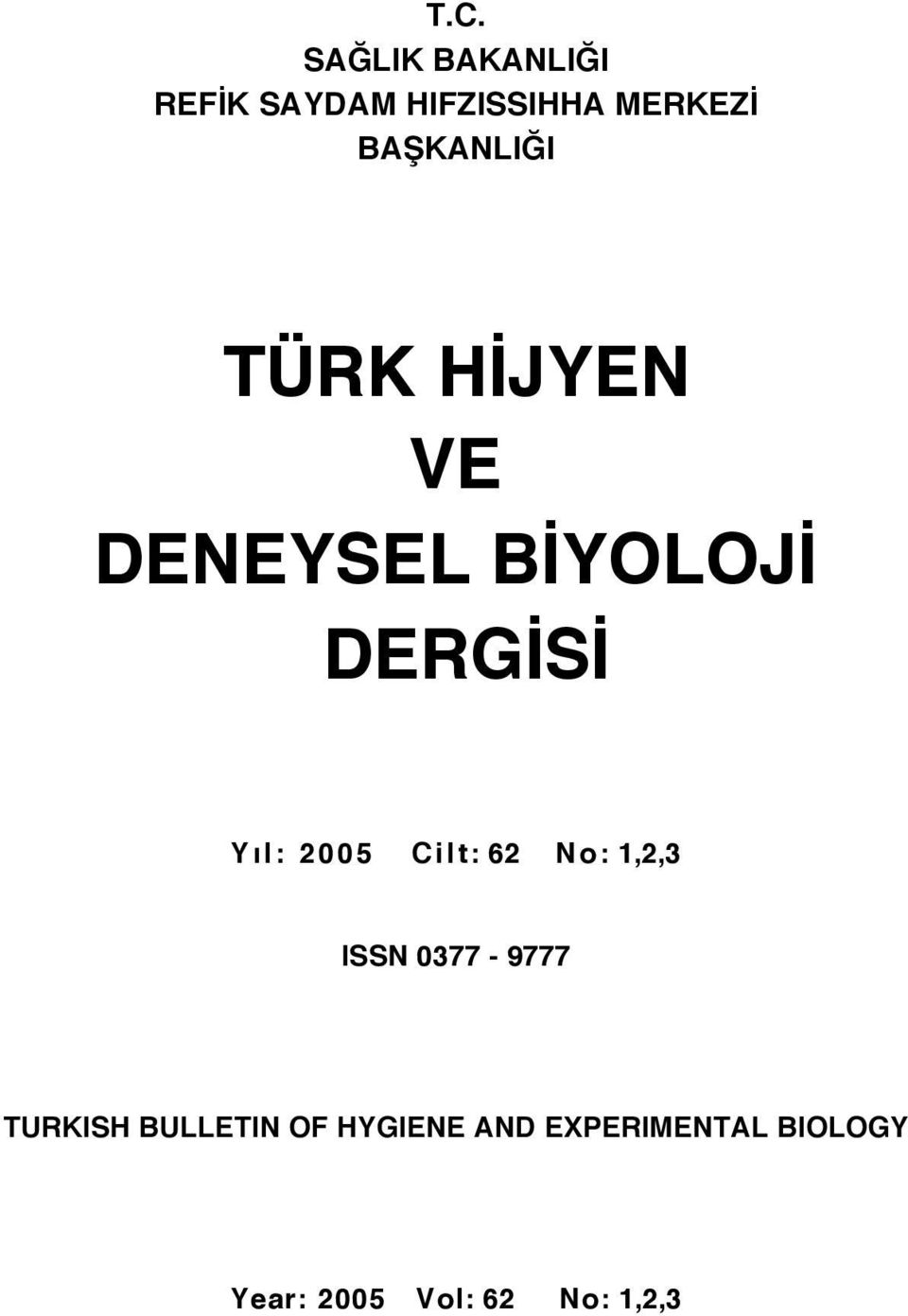 2005 Cilt: 62 N o : 1,2,3 ISSN 0377-9777 TURKISH BULLETIN