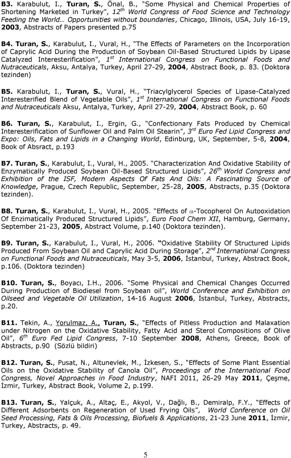 USA, July 16-19, 2003, Abstracts of Papers presented p.75 B4. Turan, S., Karabulut, I., Vural, H.