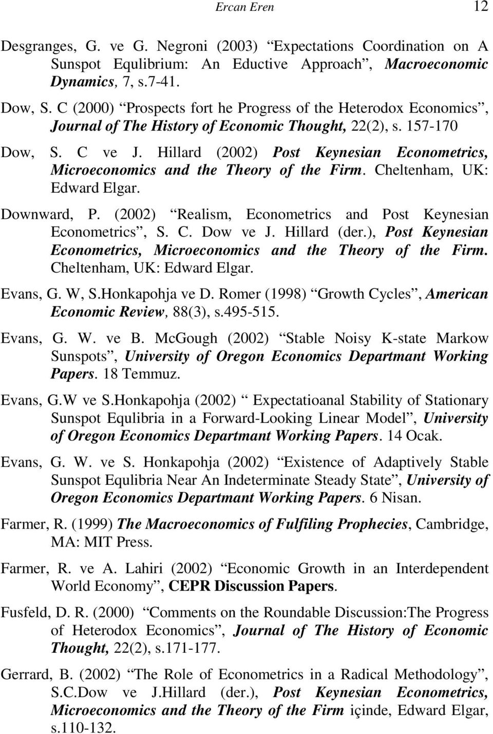 Hillard (2002) Post Keynesian Econometrics, Microeconomics and the Theory of the Firm. Cheltenham, UK: Edward Elgar. Downward, P. (2002) Realism, Econometrics and Post Keynesian Econometrics, S. C. Dow ve J.
