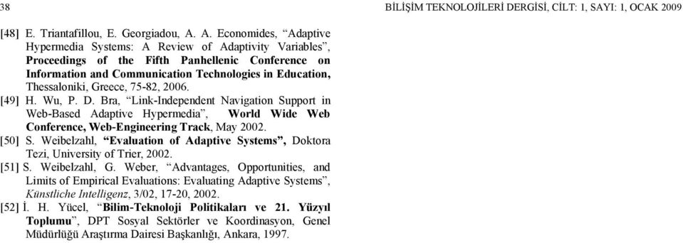 Greece, 75-82, 2006. [49] H. Wu, P. D. Bra, Link-Independent Navigation Support in Web-Based Adaptive Hypermedia, World Wide Web Conference, Web-Engineering Track, May 2002. [50] S.