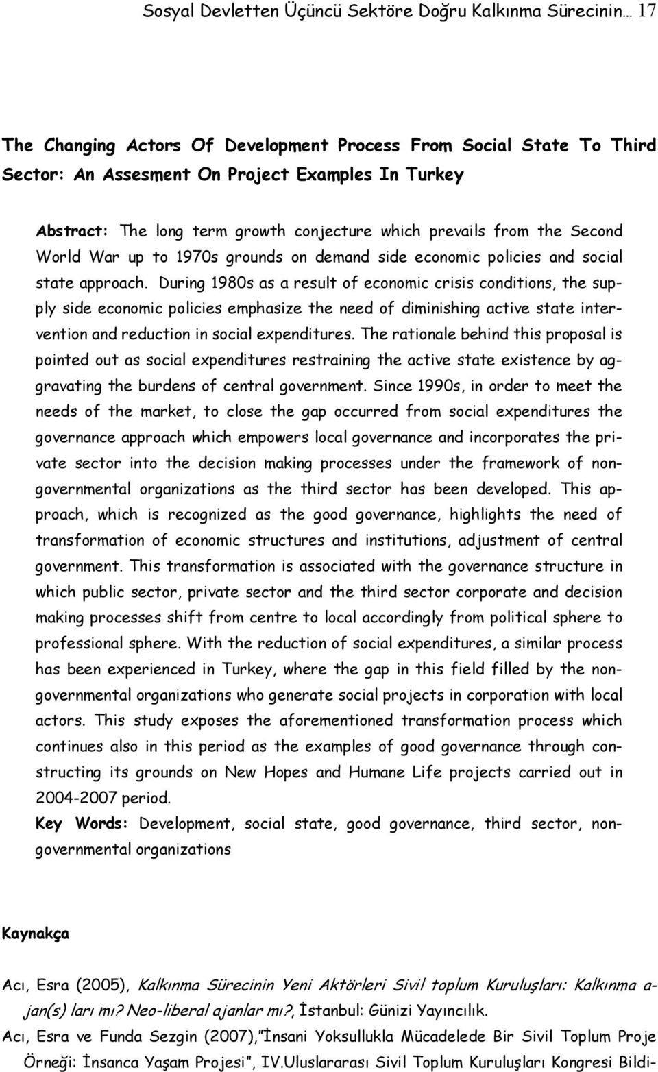 During 1980s as a result of economic crisis conditions, the supply side economic policies emphasize the need of diminishing active state intervention and reduction in social expenditures.