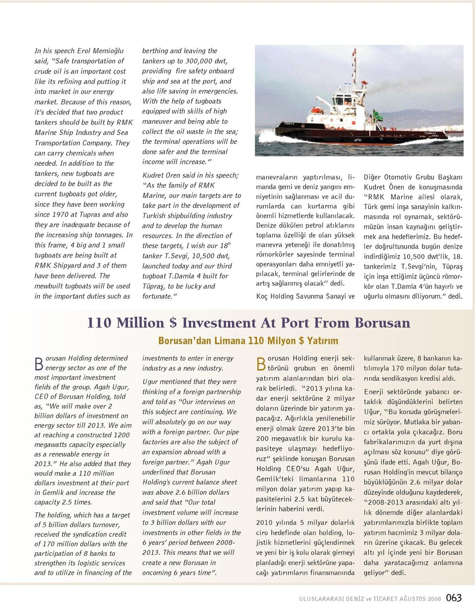 In addition to the tankers, new tugboats are decided to be built as the current tugboats got older, since they have been working since 1970 at Tupras and also they are inadequate because of the