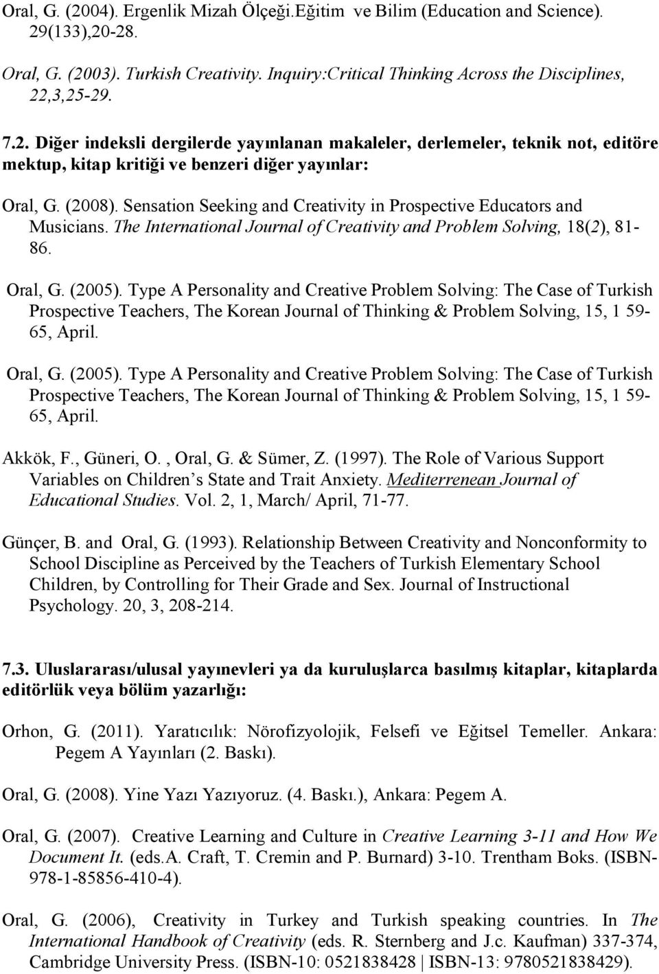 Type A Personality and Creative Problem Solving: The Case of Turkish Prospective Teachers, The Korean Journal of Thinking & Problem Solving, 15, 1 59-65, April. Oral, G. (2005).