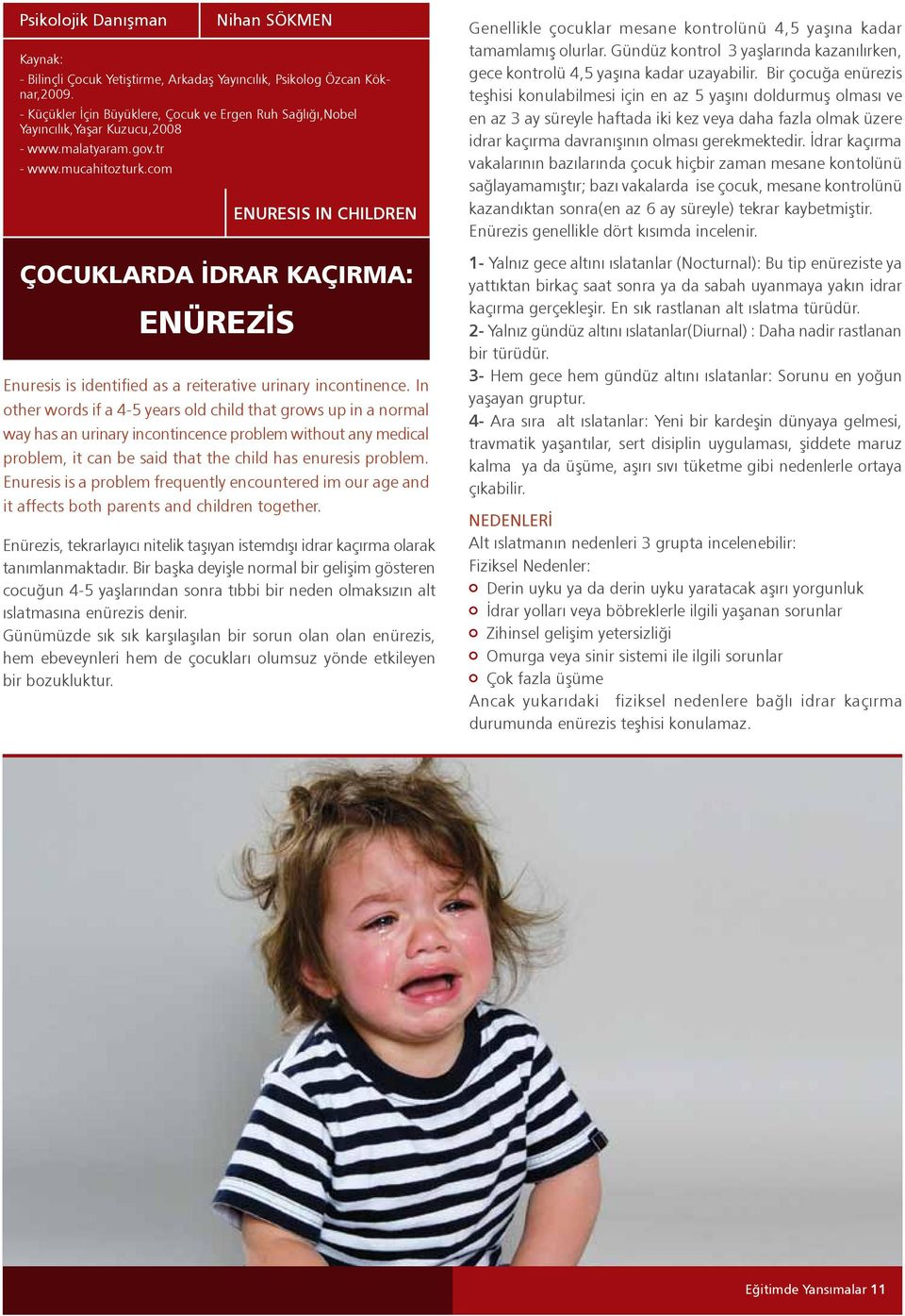 com ENURESIS IN CHILDREN ÇOCUKLARDA İDRAR KAÇIRMA: ENÜREZİS Enuresis is identified as a reiterative urinary incontinence.