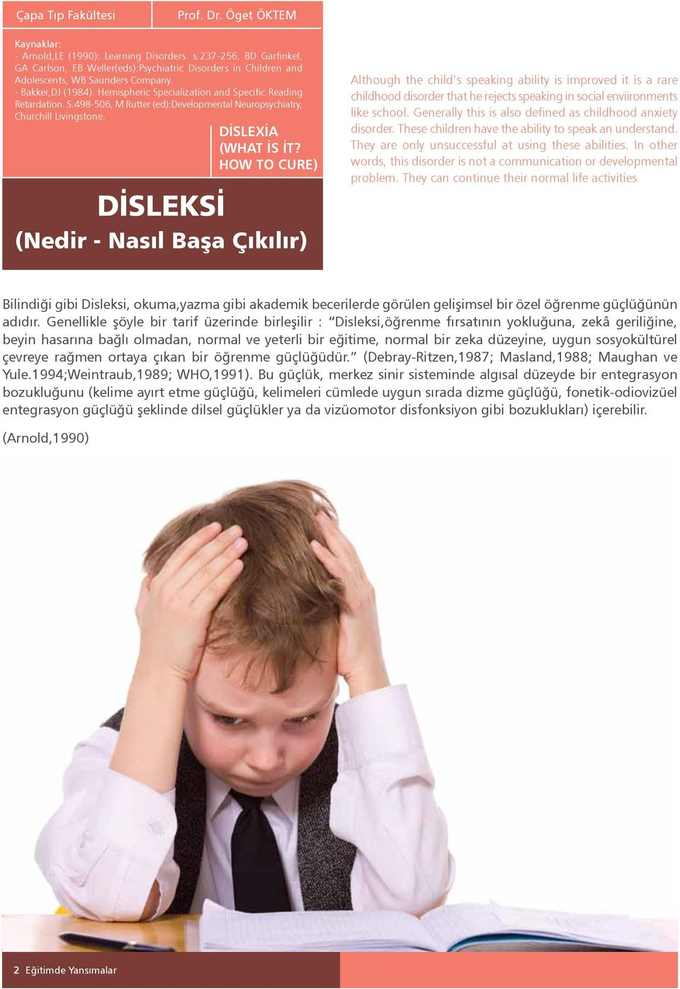 - Bakker,DJ (1984): Hemispheric Specialization and Specific Reading Retardation. S.498-506, M Rutter (ed):developmental Neuropsychiatry, Churchill Livingstone. DİSLEXİA (WHAT İS İT?