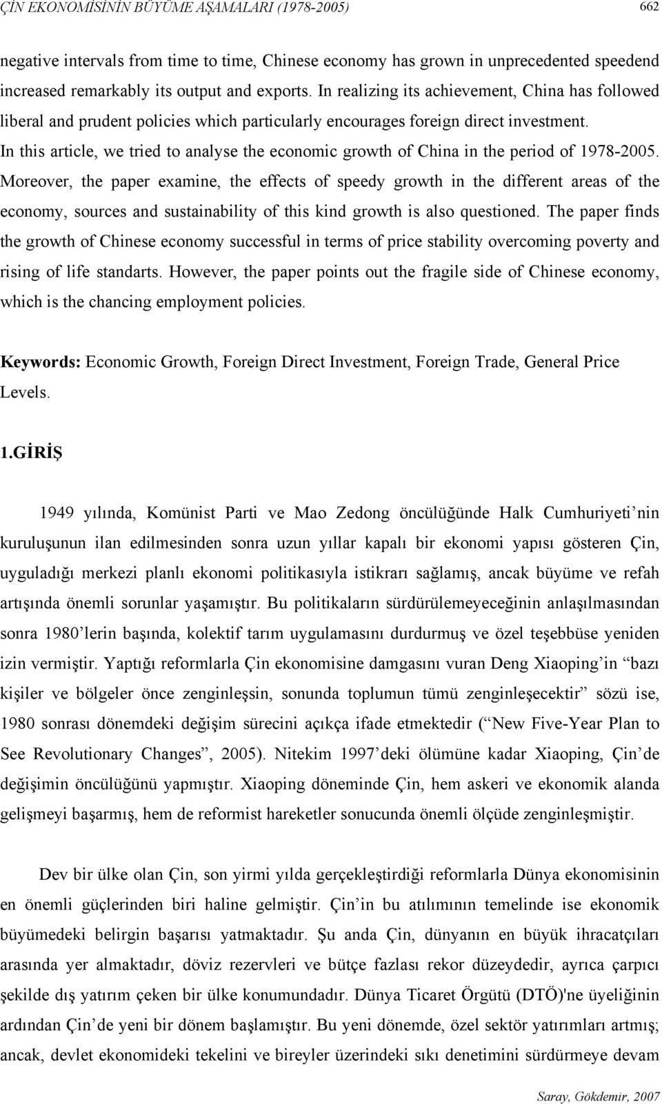 In this article, we tried to analyse the economic growth of China in the period of 1978-2005.