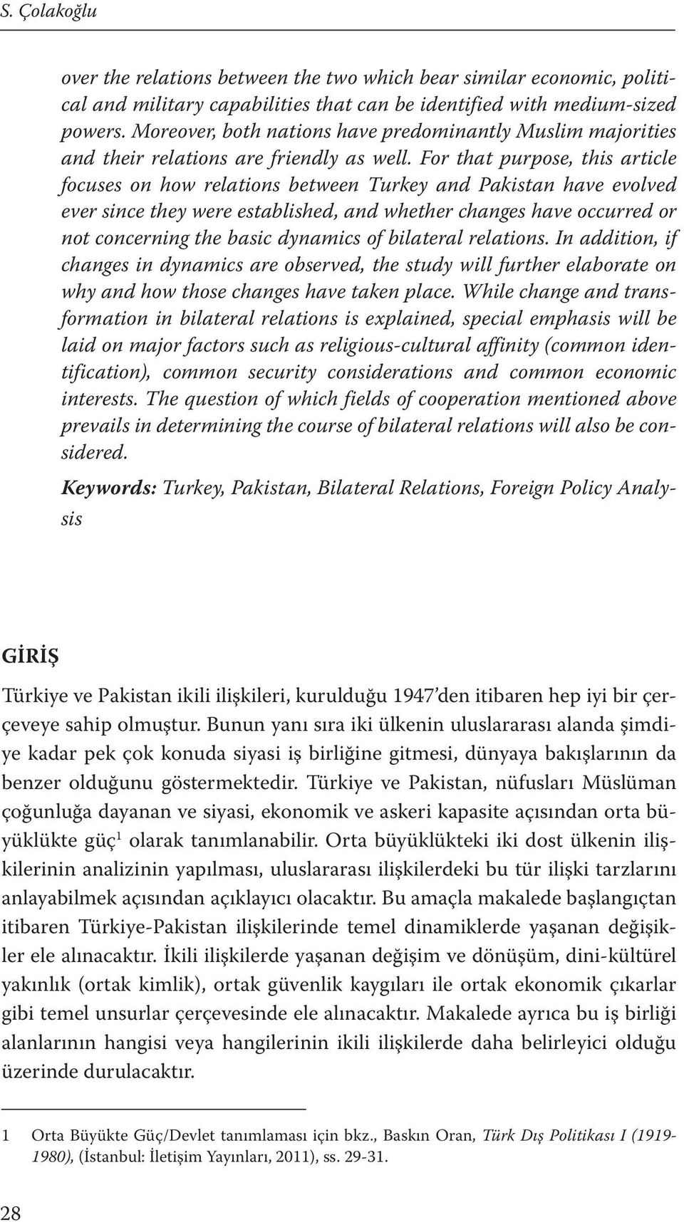 For that purpose, this article focuses on how relations between Turkey and Pakistan have evolved ever since they were established, and whether changes have occurred or not concerning the basic