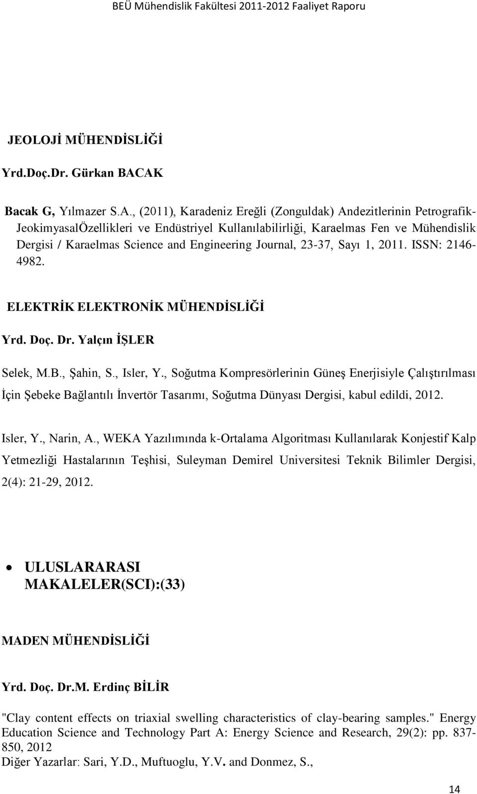Science and Engineering Journal, 23-37, Sayı 1, 2011. ISSN: 2146-4982. ELEKTRİK ELEKTRONİK MÜHENDİSLİĞİ Yrd. Doç. Dr. Yalçın İŞLER Selek, M.B., Şahin, S., Isler, Y.