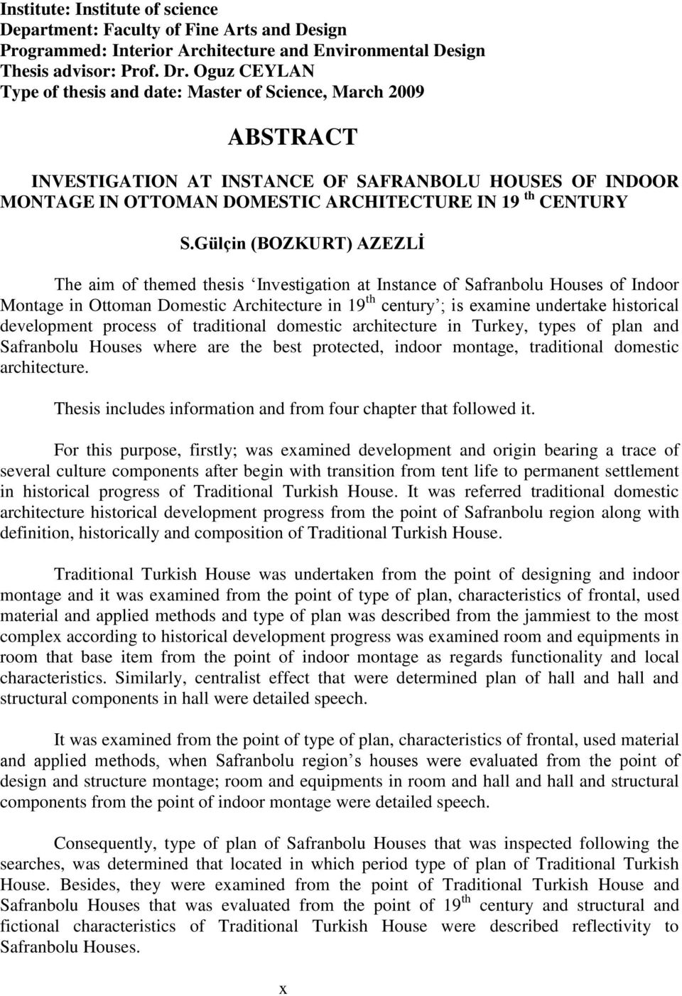 Gülçin (BOZKURT) AZEZLĠ The aim of themed thesis Investigation at Instance of Safranbolu Houses of Indoor Montage in Ottoman Domestic Architecture in 19 th century ; is examine undertake historical