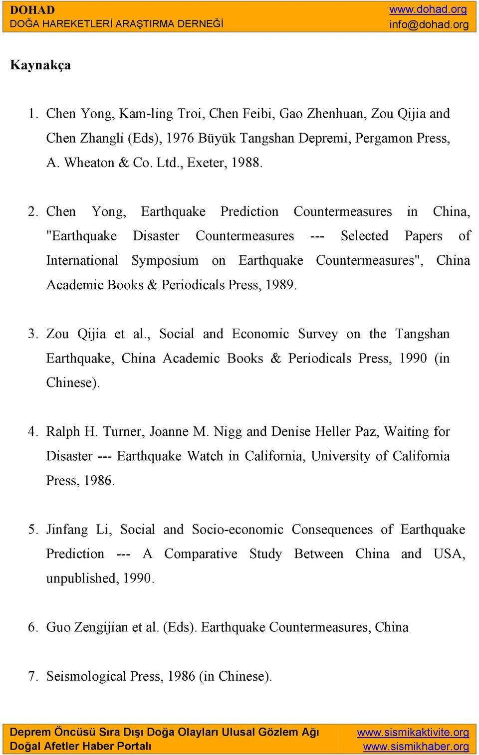Periodicals Press, 1989. 3. Zou Qijia et al., Social and Economic Survey on the Tangshan Earthquake, China Academic Books & Periodicals Press, 1990 (in Chinese). 4. Ralph H. Turner, Joanne M.