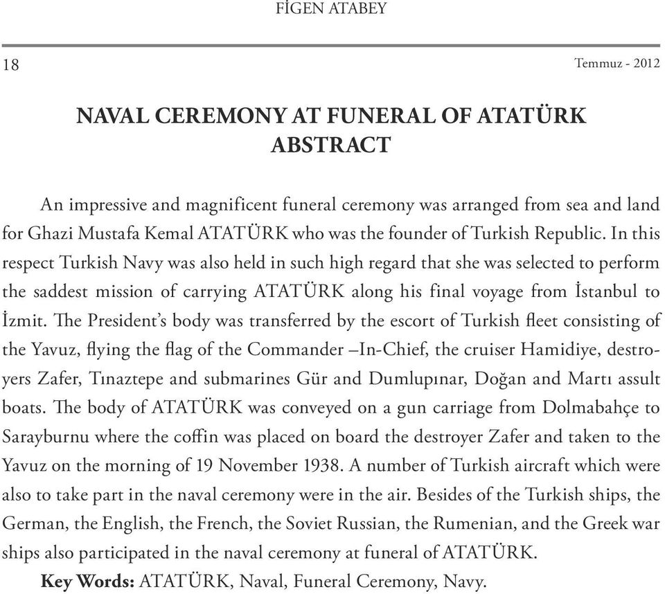 In this respect Turkish Navy was also held in such high regard that she was selected to perform the saddest mission of carrying ATATÜRK along his final voyage from İstanbul to İzmit.