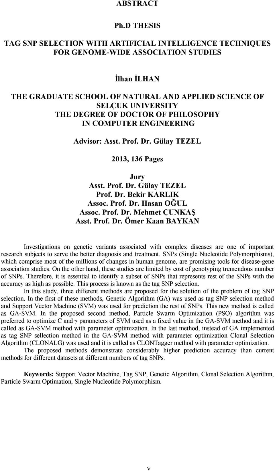 OF DOCTOR OF PHILOSOPHY IN COMPUTER ENGINEERING Advisor: Asst. Prof. Dr. Gülay TEZEL 2013, 136 Pages Jury Asst. Prof. Dr. Gülay TEZEL Prof. Dr. Bekir KARLIK Assoc. Prof. Dr. Hasan OĞUL Assoc. Prof. Dr. Mehmet ÇUNKAŞ Asst.