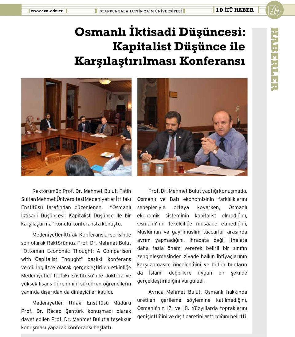 Medeniyetler İttifakı Konferanslar serisinde son olarak Rektörümüz Prof. Dr. Mehmet Bulut Ottoman Economic Thought: A Comparison with Capitalist Thought başlıklı konferans verdi.