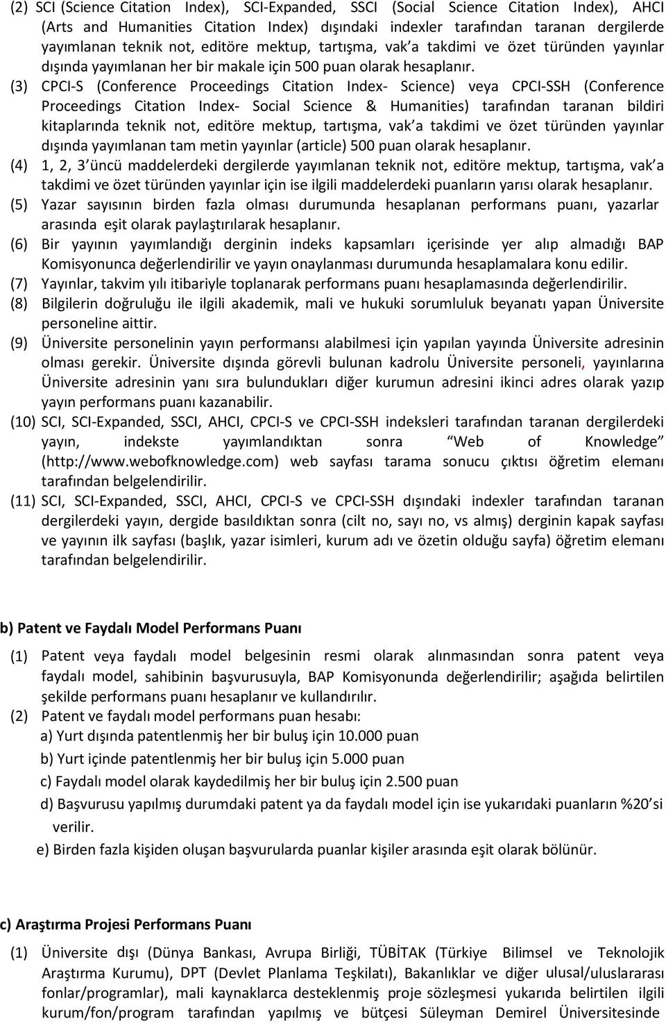 (3) CPCI-S (Conference Proceedings Citation Index- Science) veya CPCI-SSH (Conference Proceedings Citation Index- Social Science & Humanities) tarafından taranan bildiri kitaplarında teknik not,