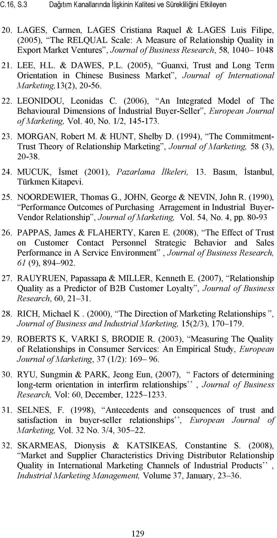 LEE, H.L. & DAWES, P.L. (2005), Guanxi, Trust and Long Term Orientation in Chinese Business Market, Journal of International Marketing,13(2), 20-56. 22. LEONIDOU, Leonidas C.