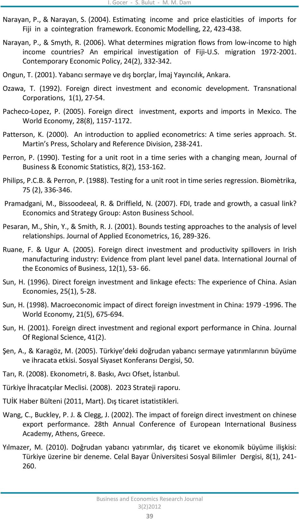 Contemporary Economic Policy, 24(2), 332-342. Ongun, T. (2001). Yabancı sermaye ve dış borçlar, İmaj Yayıncılık, Ankara. Ozawa, T. (1992). Foreign direct investment and economic development.
