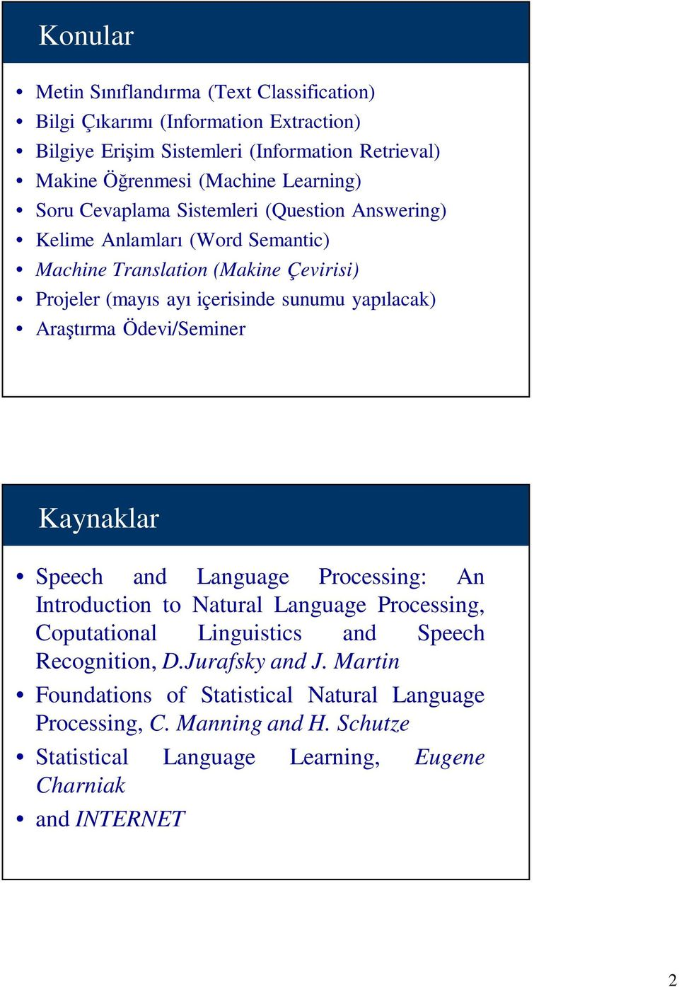 yapılacak) Araştırma Ödevi/Seminer Kaynaklar Speech and Language Processing: An Introduction to Natural Language Processing, Coputational Linguistics and Speech