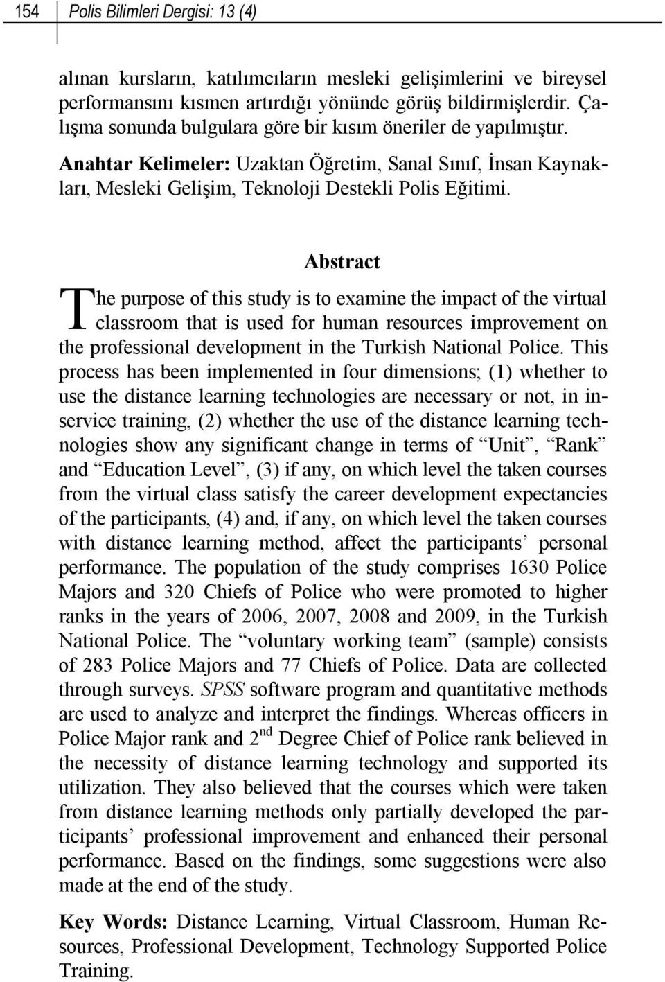 T Abstract he purpose of this study is to examine the impact of the virtual classroom that is used for human resources improvement on the professional development in the Turkish National Police.