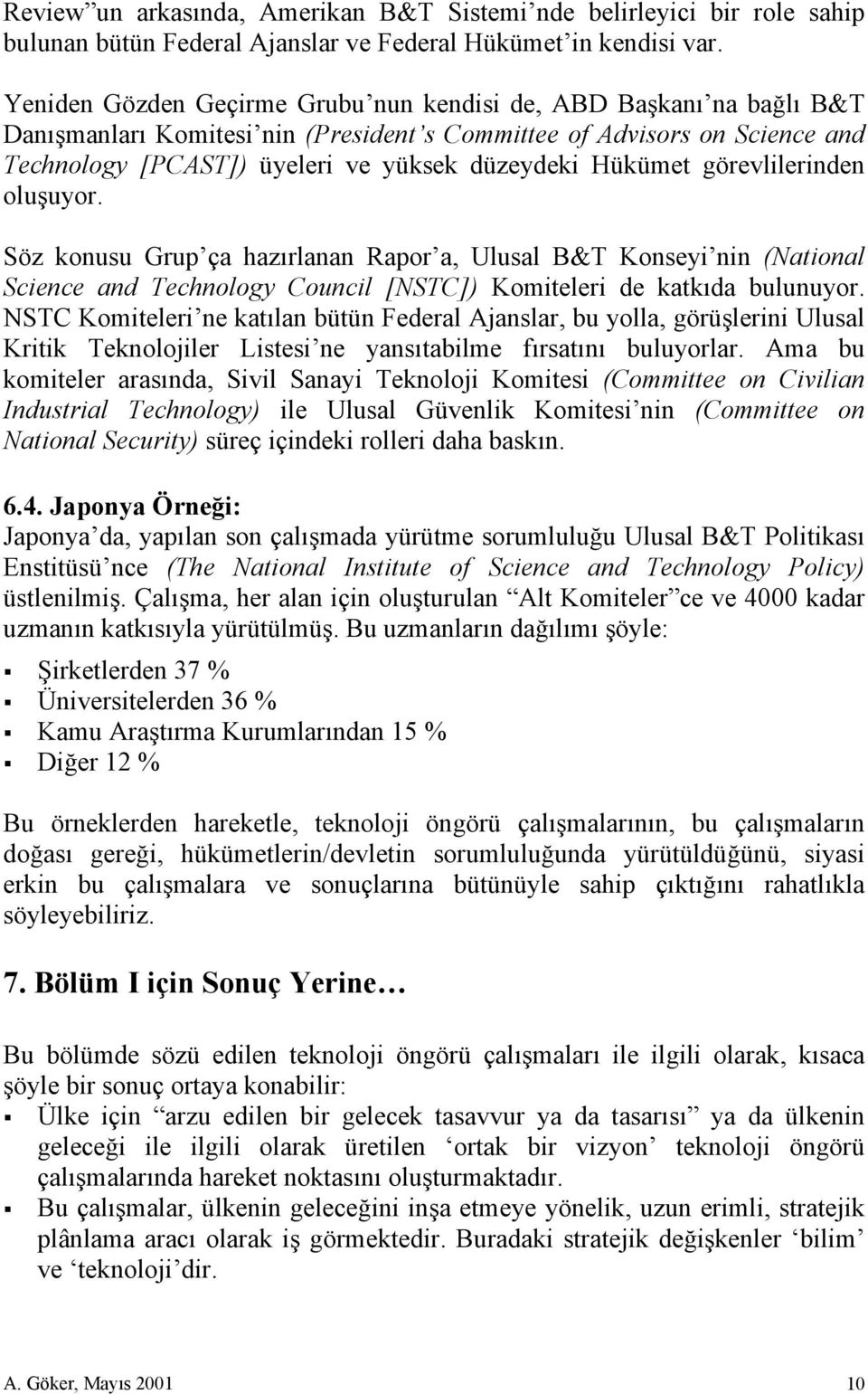 Hükümet görevlilerinden oluşuyor. Söz konusu Grup ça hazırlanan Rapor a, Ulusal B&T Konseyi nin (National Science and Technology Council [NSTC]) Komiteleri de katkıda bulunuyor.