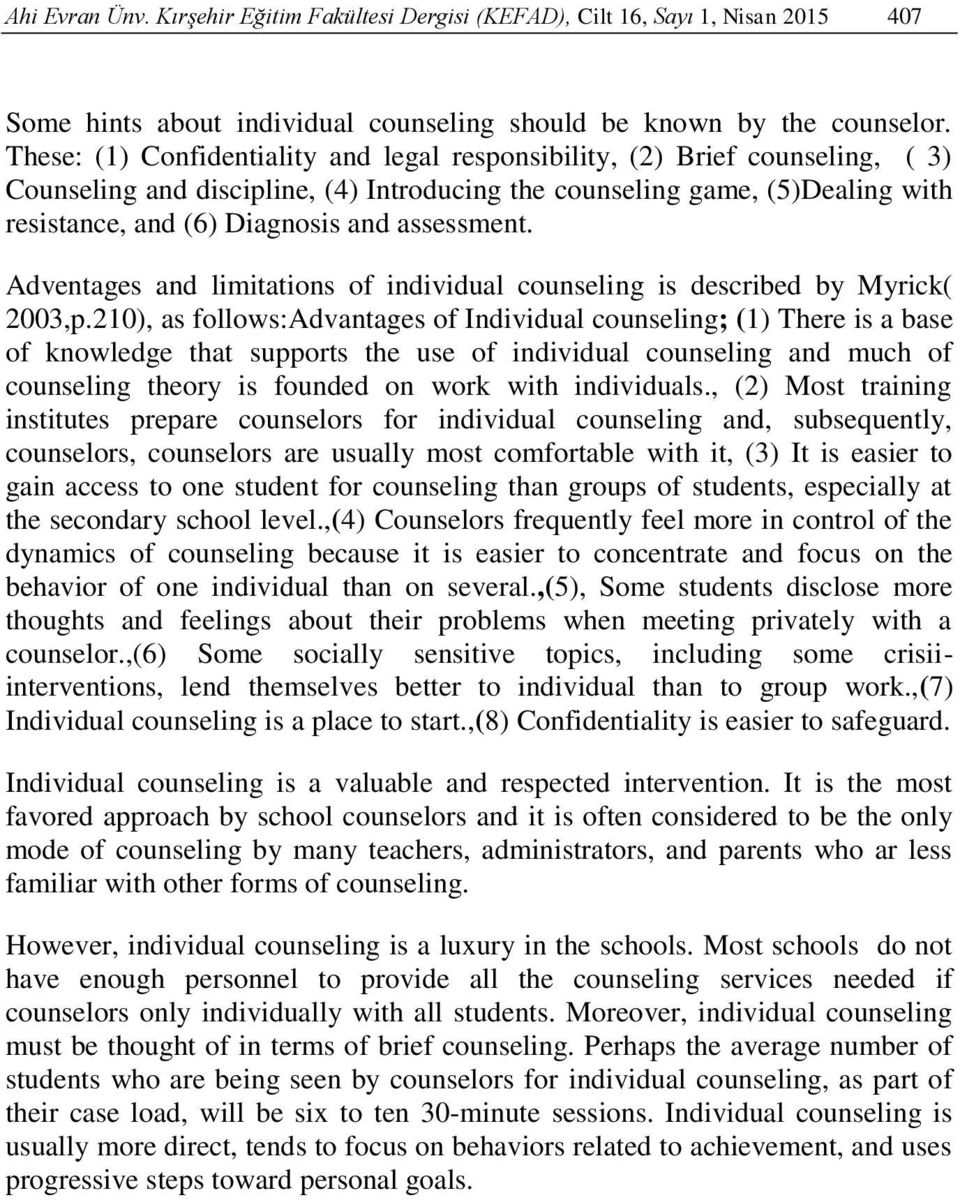 assessment. Adventages and limitations of individual counseling is described by Myrick( 2003,p.