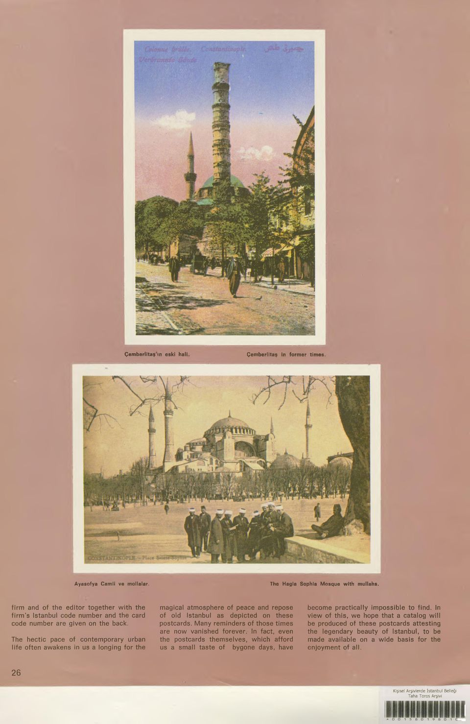 The hectic pace of contemporary urban life often awakens in us a longing for the magical atmosphere of peace and repose of old Istanbul as depicted on these postcards.