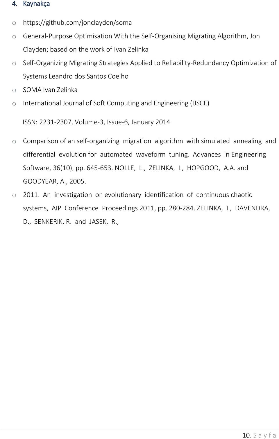 Reliability-Redundancy Optimization of Systems Leandro dos Santos Coelho o SOMA Ivan Zelinka o International Journal of Soft Computing and Engineering (IJSCE) ISSN: 2231-2307, Volume-3, Issue-6,