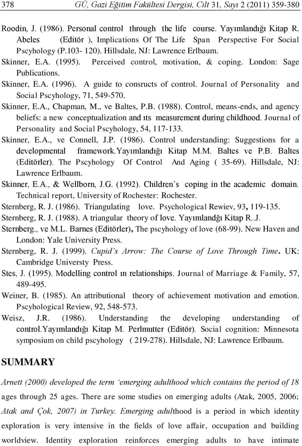 London: Sage Publications. Skinner, E.A. (1996). A guide to consructs of control. Journal of Personality and Social Pscyhology, 71, 549-570. Skinner, E.A., Chapman, M., ve Baltes, P.B. (1988).