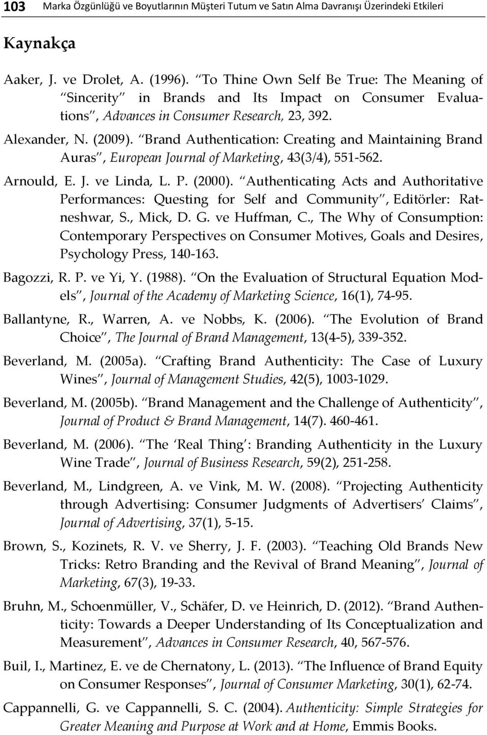 Brand Authentication: Creating and Maintaining Brand Auras, European Journal of Marketing, 43(3/4), 551-562. Arnould, E. J. ve Linda, L. P. (2000).
