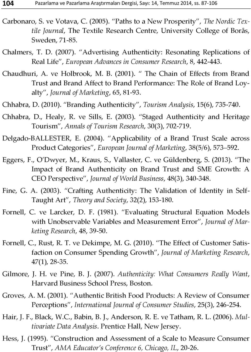 Advertising Authenticity: Resonating Replications of Real Life, European Advances in Consumer Research, 8, 442-443. Chaudhuri, A. ve Holbrook, M. B. (2001).