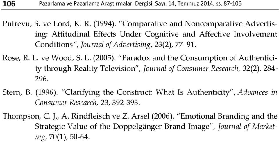 ve Wood, S. L. (2005). Paradox and the Consumption of Authenticity through Reality Television, Journal of Consumer Research, 32(2), 284-296. Stern, B. (1996).