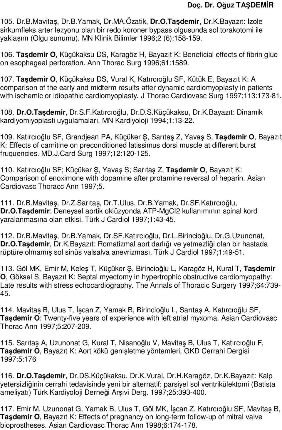 Taşdemir O, Küçükaksu DS, Vural K, Katırcıoğlu SF, Kütük E, Bayazıt K: A comparison of the early and midterm results after dynamic cardiomyoplasty in patients with ischemic or idiopathic