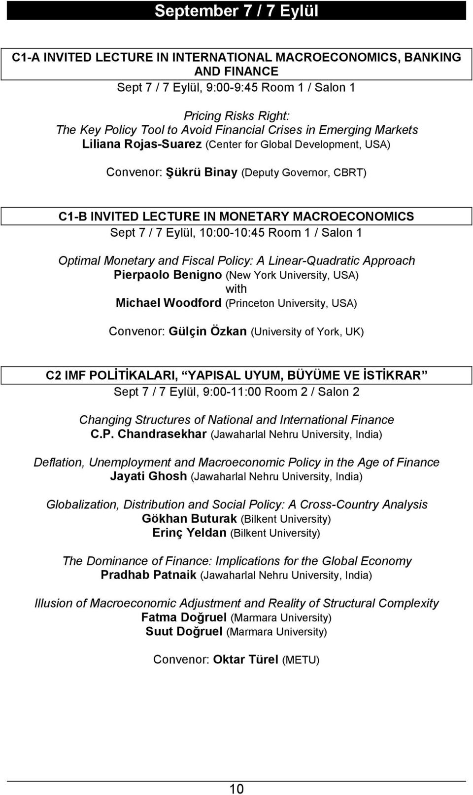 Eylül, 10:00-10:45 Room 1 / Salon 1 Optimal Monetary and Fiscal Policy: A Linear-Quadratic Approach Pierpaolo Benigno (New York University, USA) with Michael Woodford (Princeton University, USA)