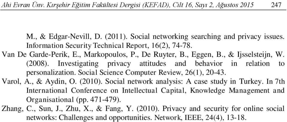 Investigating privacy attitudes and behavior in relation to personalization. Social Science Computer Review, 26(1), 20-43. Varol, A., & Aydin, O. (2010).
