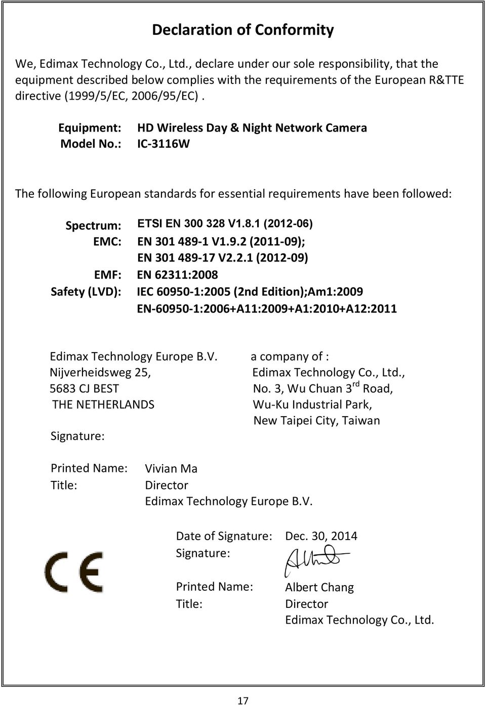 : HD Wireless Day & Night Network Camera IC-3116W The following European standards for essential requirements have been followed: Spectrum: ETSI EN 300 328 V1.8.1 (2012-06) EMC: EN 301 489-