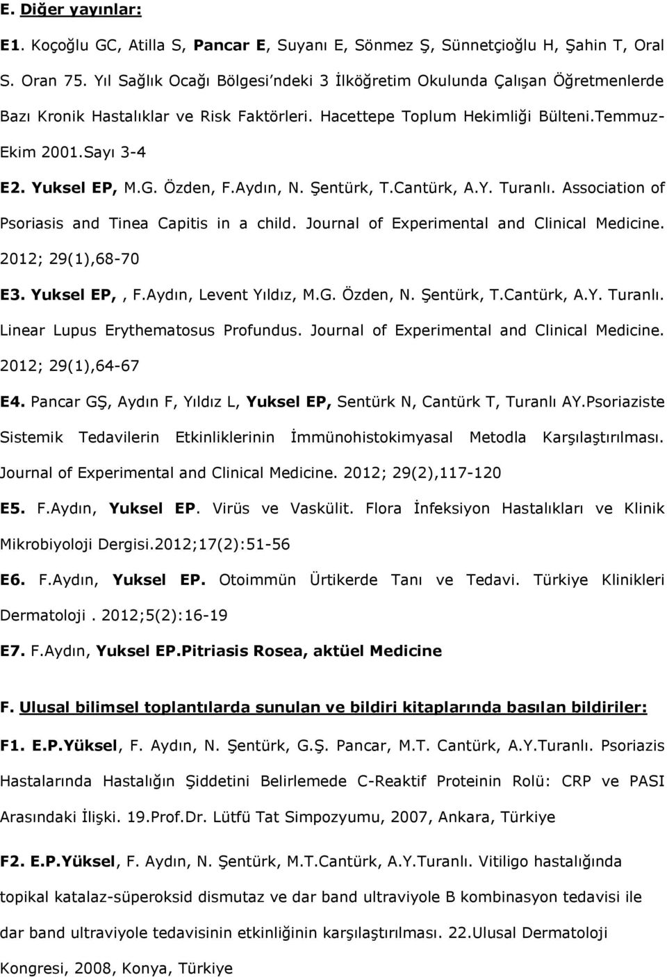 Özden, F.Aydın, N. Şentürk, T.Cantürk, A.Y. Turanlı. Association of Psoriasis and Tinea Capitis in a child. Journal of Experimental and Clinical Medicine. 2012; 29(1),68-70 E3. Yuksel EP,, F.